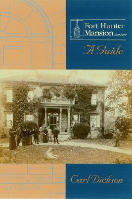 Fort Hunter Mansion and Park: A Guide  by  Carl A. Dickson