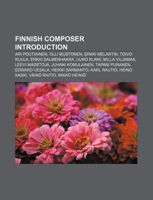 Finnish Composer Introduction: Ari Poutiainen, Olli Mustonen, Erkki Melartin, Toivo Kuula, Erkki Salmenhaara, Uuno Klami, Milla Viljamaa Source Wikipedia
