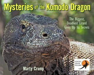 Mysteries of the Komodo Dragon: The Biggest, Deadliest Lizard Gives Up Its Secrets  by  Martha Crump