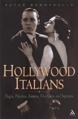 Hollywood Italians: Dagos, Palookas, Romeos, Wise Guys, and Sopranos  by  Peter Bondanella