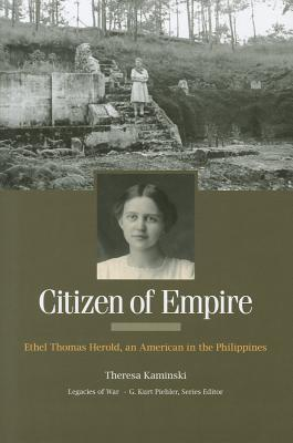 Citizen of Empire: Ethel Thomas Herold, an American in the Philippines  by  Theresa Kaminski