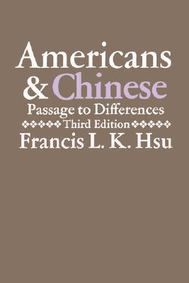 Americans and Chinese: Passage to Differences Francis L.K. Hsu
