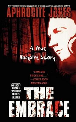 The Embrace: A True Vampire Story  by  Aphrodite Jones