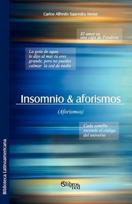 Insomnio & Aforismos  by  Carlos Alfredo Saavedra Weise
