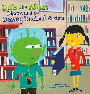 Bob the Alien Discovers the Dewey Decimal System  by  Sandra Donovan
