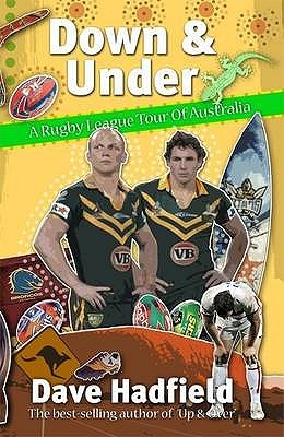 Down And Under: A Rugby League Walkabout In Australia Dave Hadfield