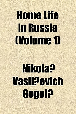 Home Life in Russia (Volume 1)  by  Nikolai Gogol