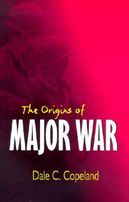 Origins of Major War  by  Dale C. Copeland