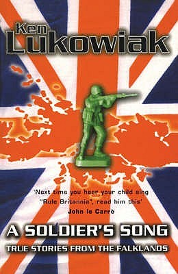 A Soldiers Song: True Stories From The Falklands Ken Lukowiak