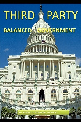 Third Party Balanced Government: Only Voters Can Balance Government Robert Stewart