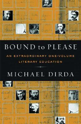 Bound to Please: An Extraordinary One-Volume Literary Education: Essays on Great Writers and Their Books Michael Dirda