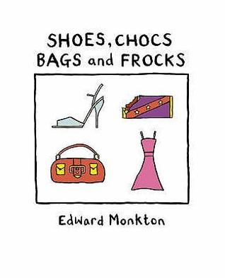 Shoes, Chocs, Bags And Frocks Edward Monkton