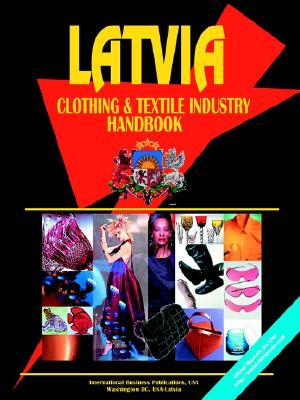 Latvia Clothing & Textile Industry Handbook  by  USA International Business Publications