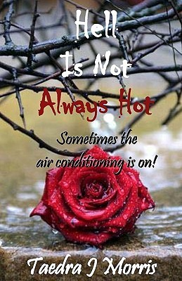 Hell Is Not Always Hot: Sometimes the Air Conditioning Is On!!  by  Taedra J. Morris