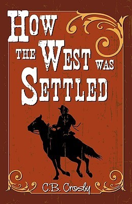 How the West Was Settled  by  C.B. Crosby