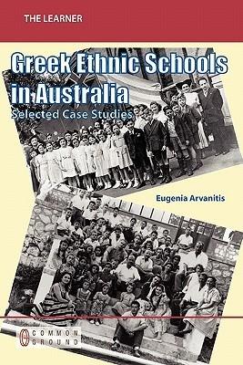 Greek Ethnic Schools in Australia in the Late 1990s: Selected Case Studies  by  Eugenia Arvanitis