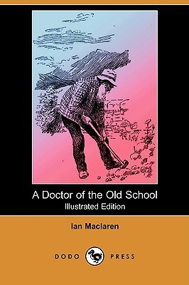 A Doctor of the Old School (Illustrated Edition) Ian Maclaren