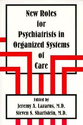 New Roles for Psychiatrists in Organized Systems of Care  by  Jeremy A. Lazarus