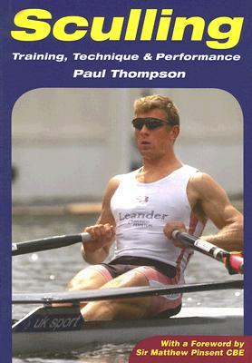Sculling: Training, Technique & Performance  by  Paul Thompson