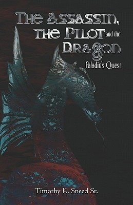 The Assassin, the Pilot and the Dragon: Paladins Quest Timothy  K. Sneed Sr.
