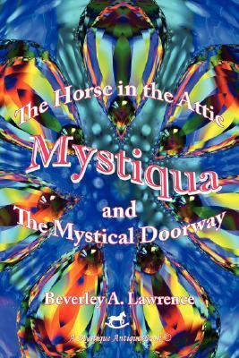 Mystiqua: The Horse in the Attic and the Mystical Doorway  by  Beverley Lawrence