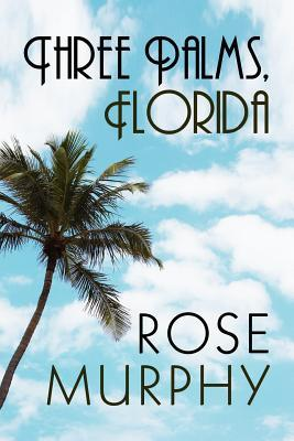 Three Palms, Florida Rose Murphy