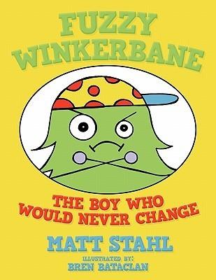 Fuzzy Winkerbane: The Boy Who Would Never Change Matt Stahl