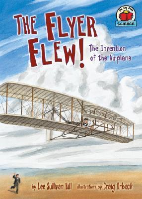 The Flyer Flew!: The Invention of the Airplane  by  Lee Sullivan Hill