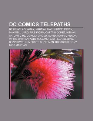 Dc Comics Telepaths: Aquaman, Brainiac, Hitman, Raven, Martian Manhunter, Captain Comet, Saturn Girl, White Martian, Superwoman, Firestorm Books LLC