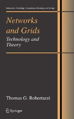 Networks and Grids: Technology and Theory  by  Thomas G. Robertazzi