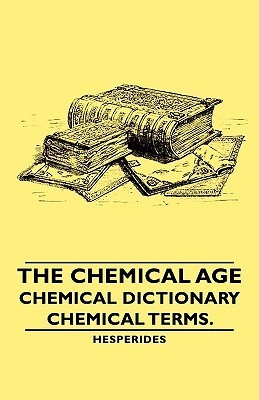 The Chemical Age - Chemical Dictionary - Chemical Terms. Hesperides