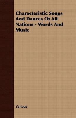 Characteristic Songs and Dances of All Nations - Words and Music Various