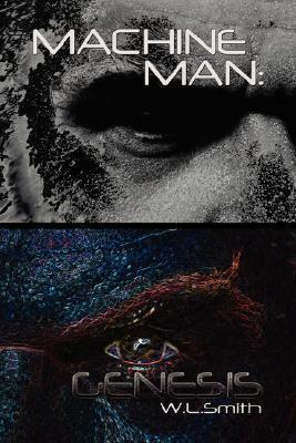 Machine Man: Genesis W.L. Smith