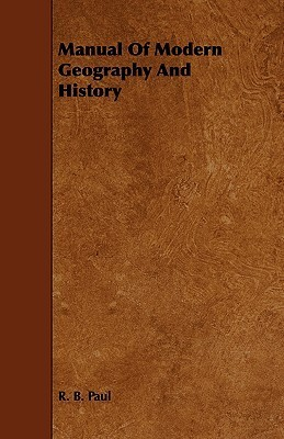 Manual of Modern Geography and History  by  R.B. Paul