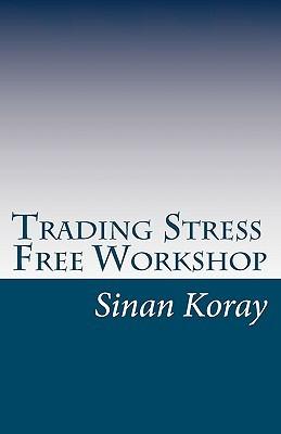 Trading Stress Free Workshop: Sydney, Australia - May 2010  by  Sinan Koray