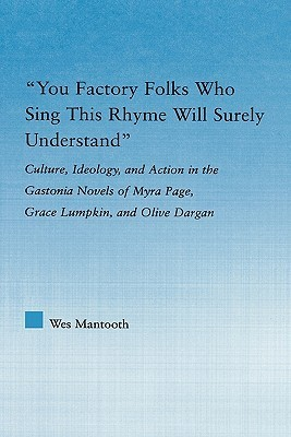 You Factory Folks Who Sing This Song Will Surely Understand: Culture, Ideology, and Action in the Gastonia Novels of Myra Page, Grace Lumpkin, and Oli Wes Mantooth