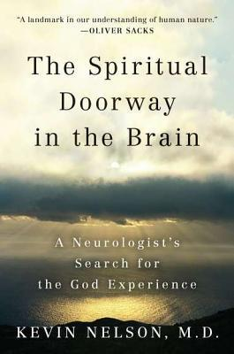 The Spiritual Doorway in the Brain: A Neurologists Search for the God Experience Kevin   Nelson