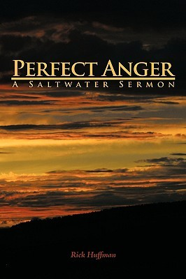 Perfect Anger: A Saltwater Sermon Rick Huffman