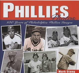 Phillies Photos: 100 Years of Philadelphia Phillies Images  by  Mark Stang