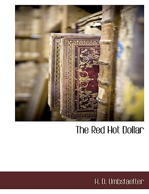 The Red Hot Dollar  by  H. Umbstaetter