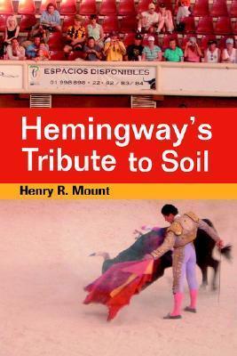 Hemingways Tribute to Soil Henry R. Mount