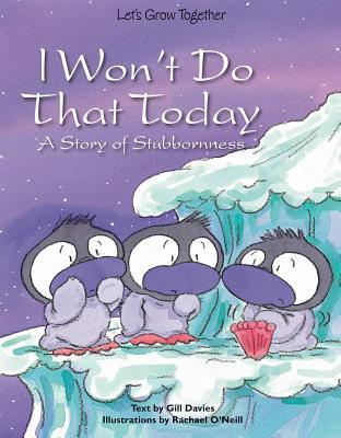 I Wont Do That Today: A Story of Stubbornness  by  Gill Davies