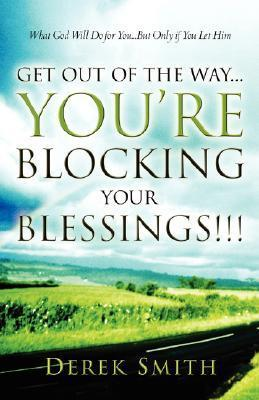 Get Out of the Way...Youre Blocking Your Blessings!!!  by  Derek Smith
