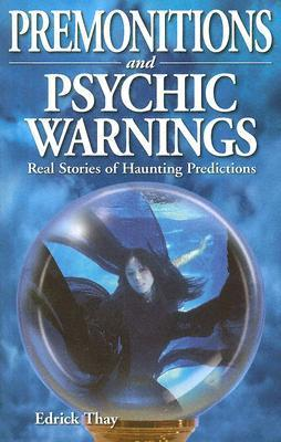 Premonitions and Psychic Warnings: Real Stories of Haunting Predictions  by  Edrick Thay