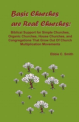 Basic Churches Are Real Churches  by  Ebbie C. Smith