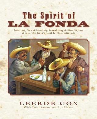 The Spirit of La Fonda: Great Food, Fun and Friendship: Remembering the First 50 Years of One of the Souths Finest Tex-Mex Restaurants Leebob Cox
