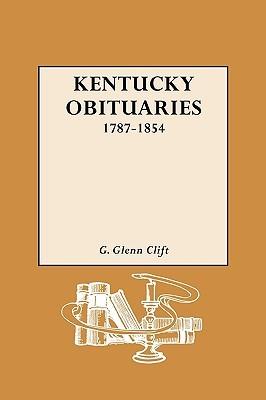 Kentucky Obituaries, 1787-1854  by  Garrett Glenn Clift