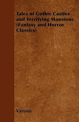 Tales of Gothic Castles and Terrifying Mansions  by  Various