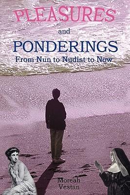 Pleasures and Ponderings: From Nun to Nudist to Now Moreah Vestan