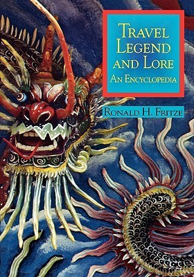 Travel Legend and Lore: An Encyclopedia  by  Ronald H. Fritze